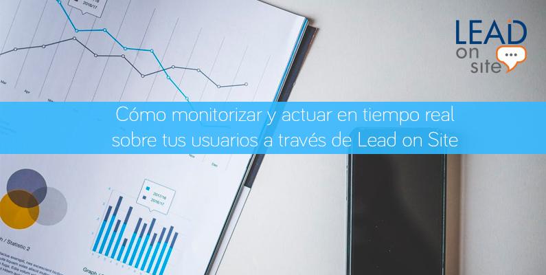 Cómo monitorizar y actuar en tiempo real sobre tus usuarios a través de Lead on Site
