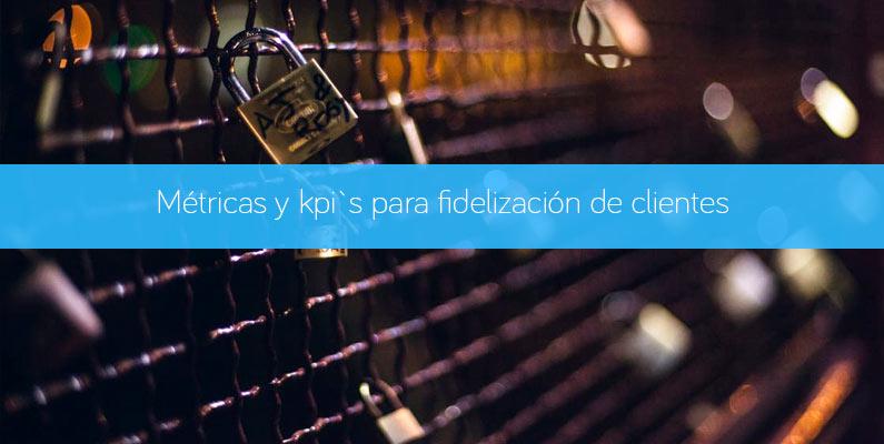 Métricas y Kpi`s para la fidelización de clientes