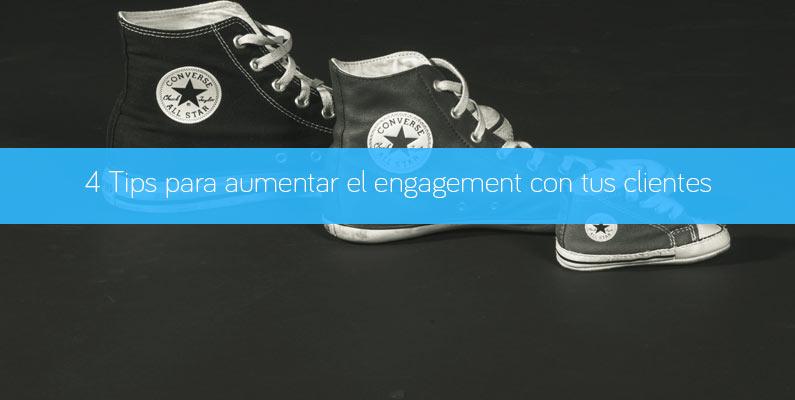 4 Tips para aumentar el engagement con tus clientes